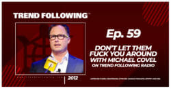 Don't Let Them Fuck You Around with Michael Covel on Trend Following Radio