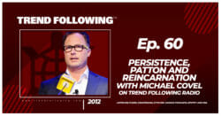 Persistence, Patton and Reincarnation with Michael Covel on Trend Following Radio