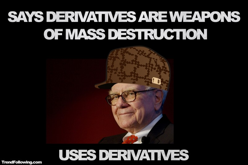 Warren buffet meme says derivatives are weapons of mass destruction, then uses derivatives to make billions