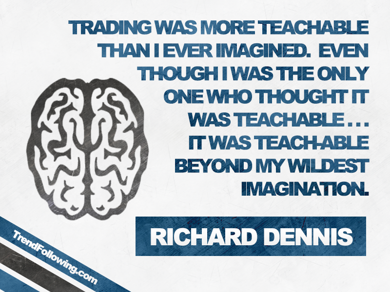 Stock trading is not an inborn talent, it is teachable. Quote by Richard Dennis, the father of Turtle Trading