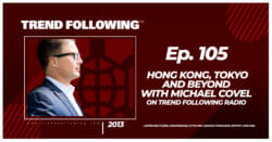 Hong Kong, Tokyo and Beyond with Michael Covel on Trend Following Radio