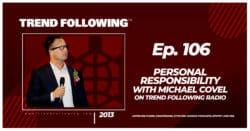 Personal Responsibility with Michael Covel on Trend Following Radio