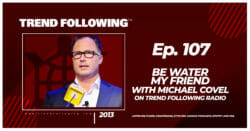 Be Water My Friend with Michael Covel on Trend Following Radio