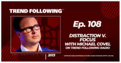 Distraction v. Focus with Michael Covel on Trend Following Radio