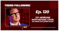 J.P. Morgan with Michael Covel on Trend Following Radio