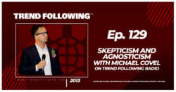 Skepticism and Agnosticism with Michael Covel on Trend Following Radio