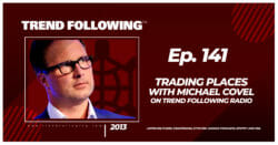 Trading Places with Michael Covel on Trend Following Radio