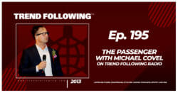 The Passenger with Michael Covel on Trend Following Radio