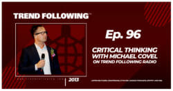Critical Thinking with Michael Covel on Trend Following Radio