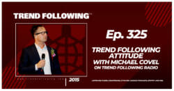 Trend Following Attitude with Michael Covel on Trend Following Radio