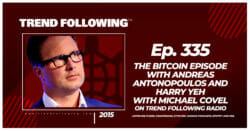 The Bitcoin Episode with Andreas Antonopoulos and Harry Yeh with Michael Covel on Trend Following Radio