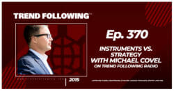 Instruments vs. Strategy with Michael Covel on Trend Following Radio