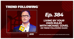 Living by Your Own Rules with Michael Covel on Trend Following Radio