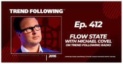 Flow State with Michael Covel on Trend Following Radio