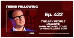 The Pay People Deserve with Michael Covel on Trend Following Radio