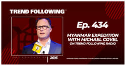 Myanmar Expedition with Michael Covel on Trend Following Radio