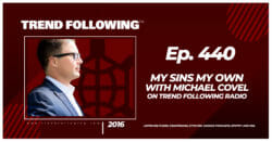 My Sins My Own with Michael Covel on Trend Following Radio
