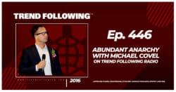 Abundant Anarchy with Michael Covel on Trend Following Radio