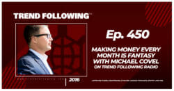 Making Money Every Month Is Fantasy with Michael Covel on Trend Following Radio