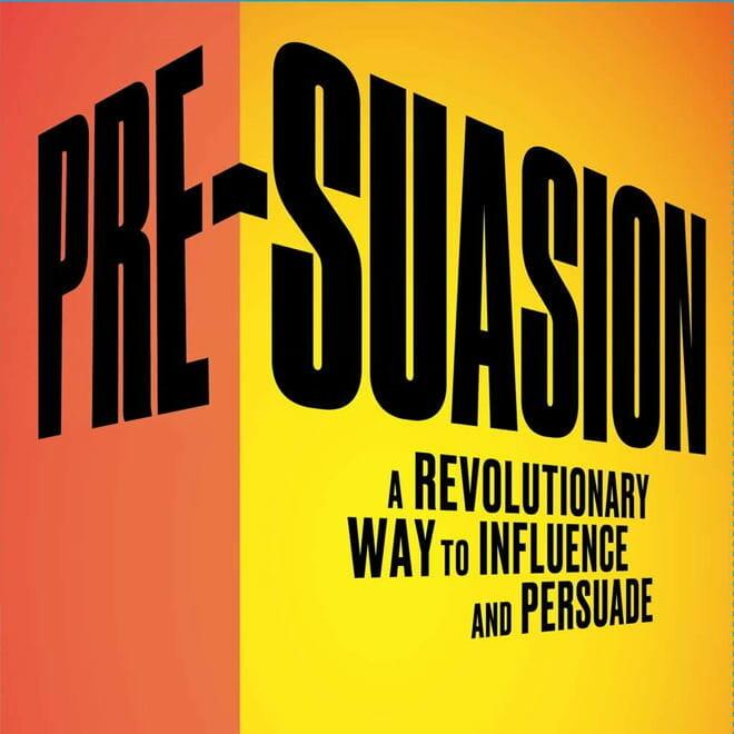 Robert Cialdini's 'Pre-Suasion'