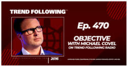 Objective with Michael Covel on Trend Following Radio
