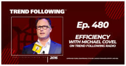 Efficiency with Michael Covel on Trend Following Radio