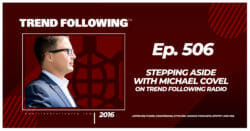 Stepping Aside with Michael Covel on Trend Following Radio
