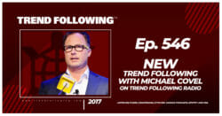 New Trend Following with Michael Covel on Trend Following Radio