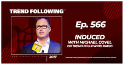 Induced with Michael Covel on Trend Following Radio