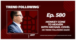 Monkey Gone to Heaven with Michael Covel on Trend Following Radio
