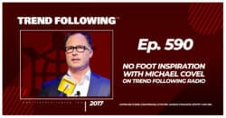 No Foot Inspiration with Michael Covel on Trend Following Radio