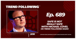 Safe is Not Really Safe with Michael Covel on Trend Following Radio