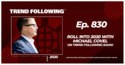 Episode 830 Roll into 2020 with Michael Covel