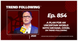Episode 854 A Plan for an Uncertain World with Michael Covel on Trend Following