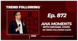 Aha Moments with Michael Covel on Trend Following Radio
